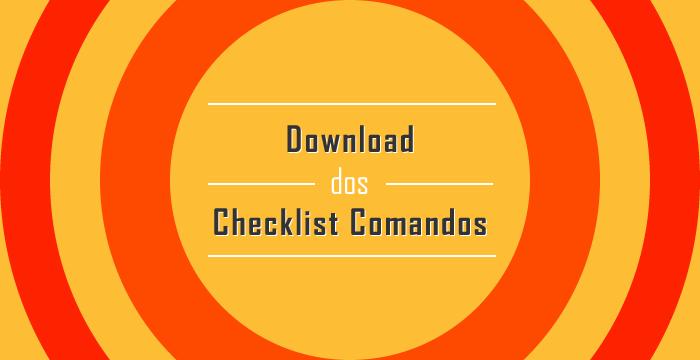 Baixe o checklist com os comandos