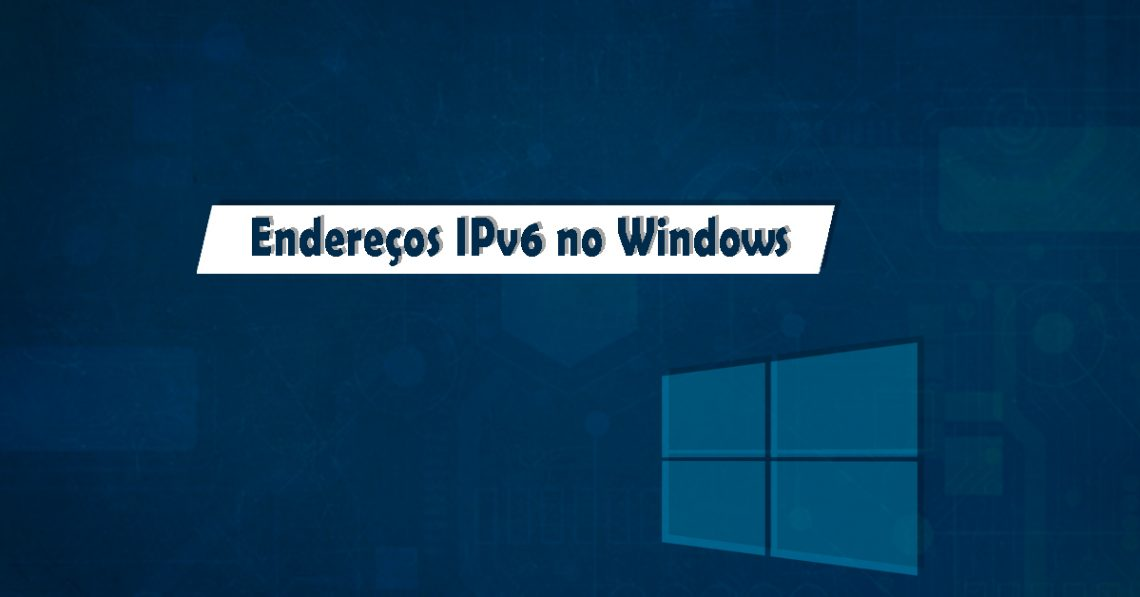 endereçamento ipv6 no windows 10
