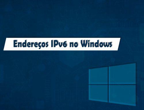 endereçamento ipv6 no windows 10
